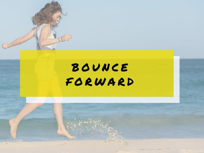 Bounce Forward After Adversity