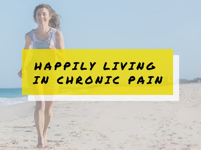 Happily Living In Chronic Pain